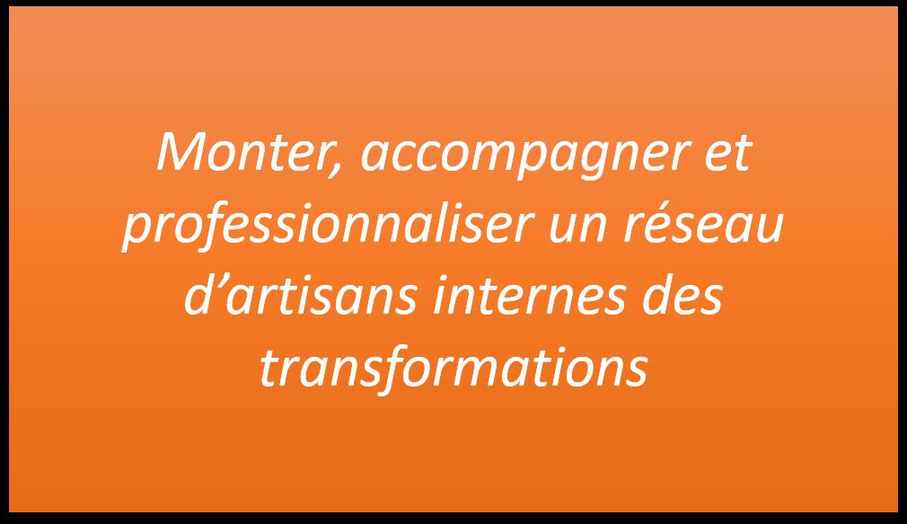 Monter, accompagner et professionnaliser un réseau d'artisans internes des transformations